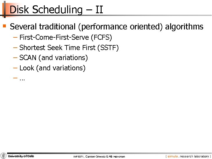 Disk Scheduling – II § Several traditional (performance oriented) algorithms − First Come First