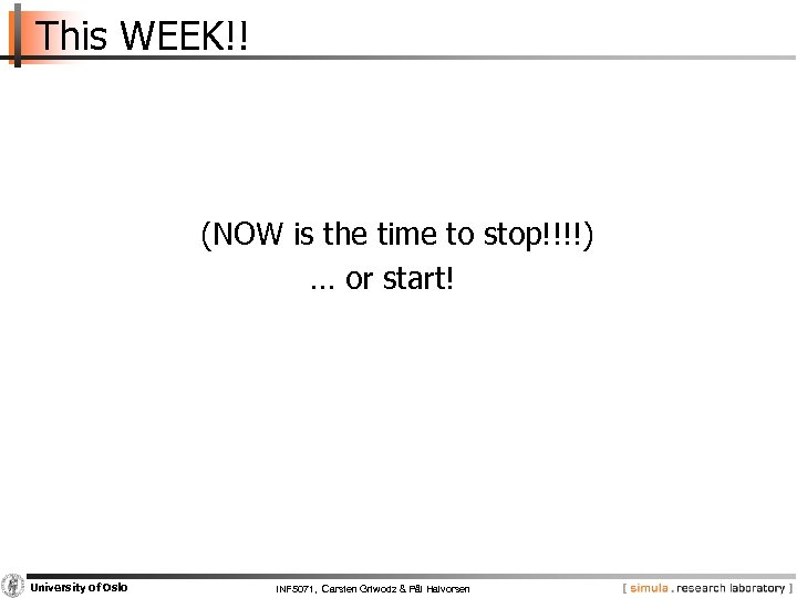 This WEEK!! (NOW is the time to stop!!!!) … or start! University of Oslo