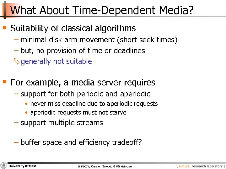 What About Time Dependent Media? § Suitability of classical algorithms − minimal disk arm