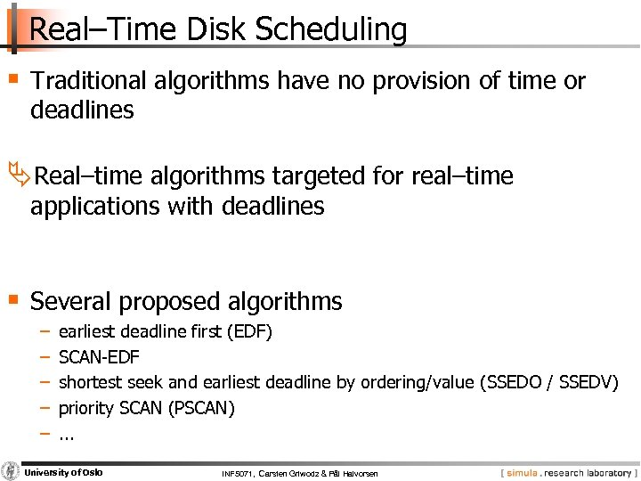 Real–Time Disk Scheduling § Traditional algorithms have no provision of time or deadlines Real–time