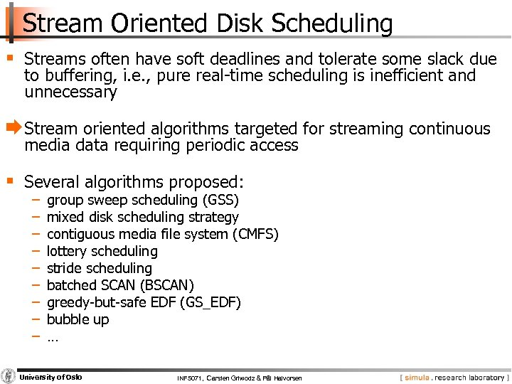 Stream Oriented Disk Scheduling § Streams often have soft deadlines and tolerate some slack
