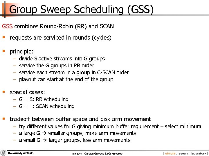 Group Sweep Scheduling (GSS) GSS combines Round Robin (RR) and SCAN § requests are