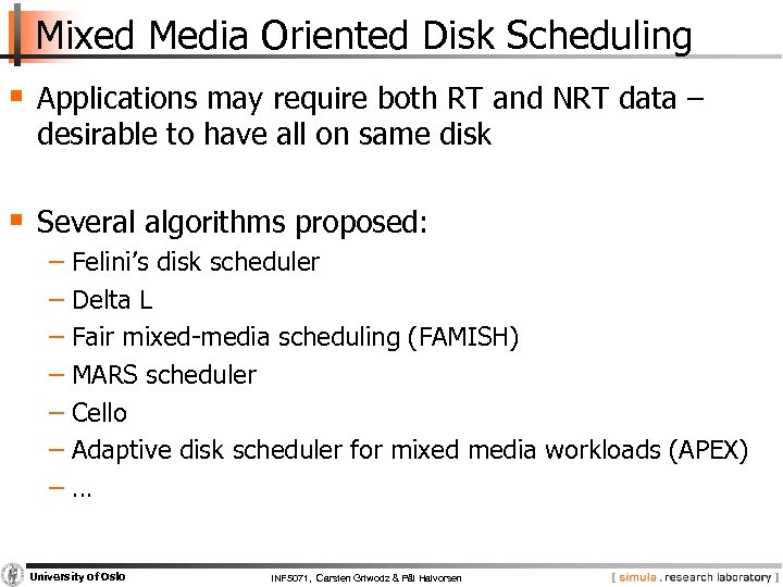 Mixed Media Oriented Disk Scheduling § Applications may require both RT and NRT data