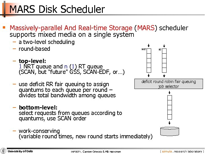 MARS Disk Scheduler § Massively parallel And Real time Storage (MARS) scheduler supports mixed