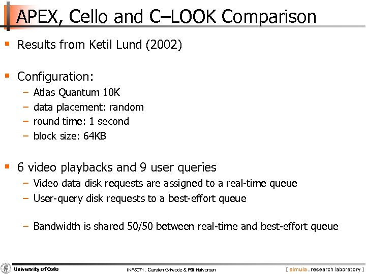 APEX, Cello and C–LOOK Comparison § Results from Ketil Lund (2002) § Configuration: −