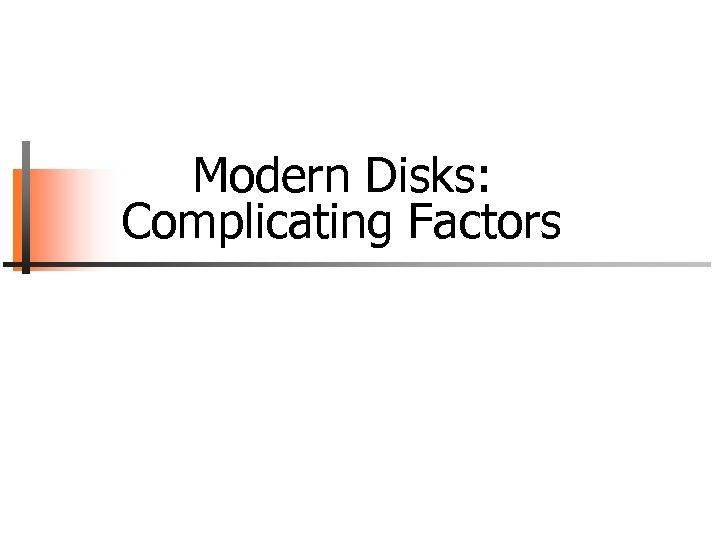 Modern Disks: Complicating Factors