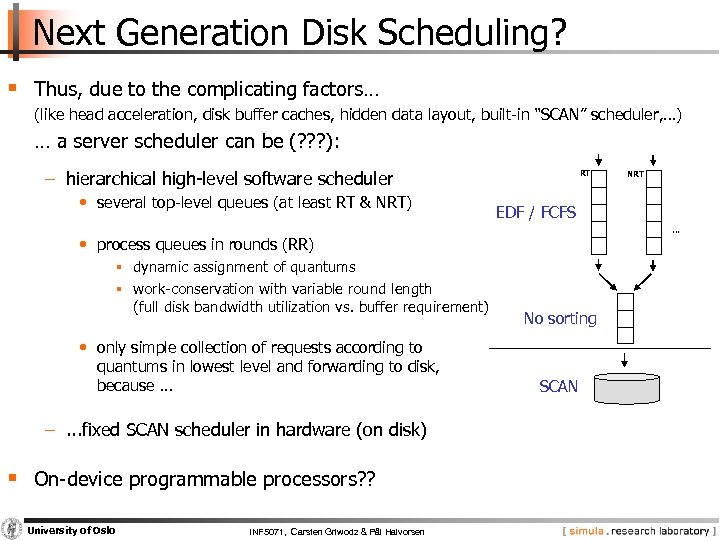 Next Generation Disk Scheduling? § Thus, due to the complicating factors… (like head acceleration,