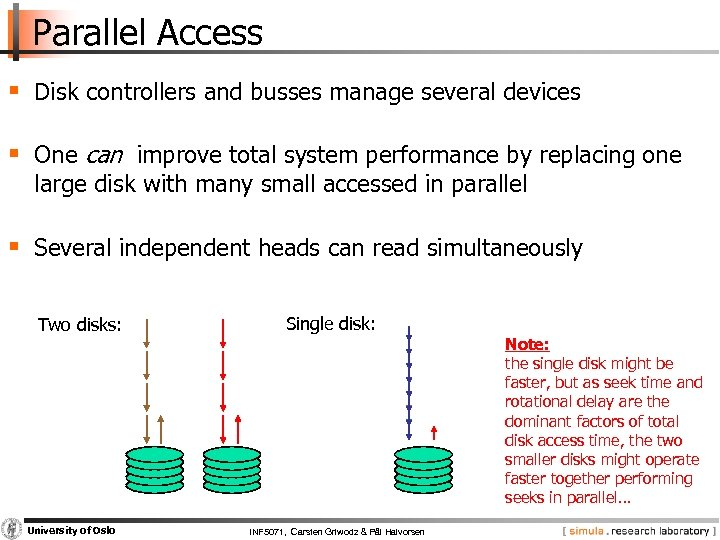 Parallel Access § Disk controllers and busses manage several devices § One can improve