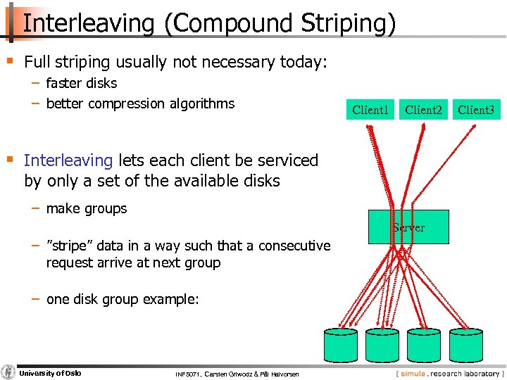 Interleaving (Compound Striping) § Full striping usually not necessary today: − faster disks −