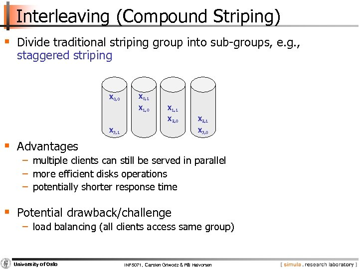 Interleaving (Compound Striping) § Divide traditional striping group into sub groups, e. g. ,