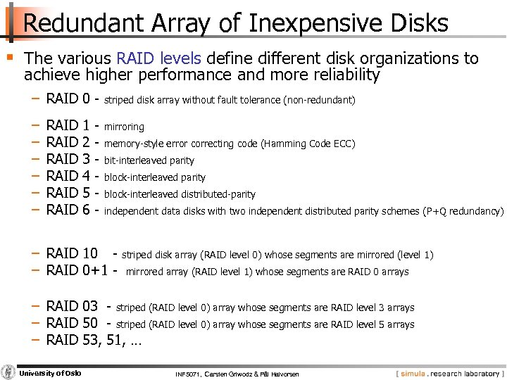 Redundant Array of Inexpensive Disks § The various RAID levels define different disk organizations