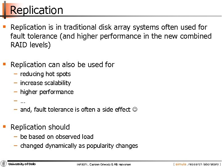 Replication § Replication is in traditional disk array systems often used for fault tolerance
