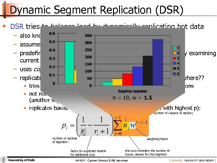 Dynamic Segment Replication (DSR) § DSR tries to balance load by dynamically replicating hot