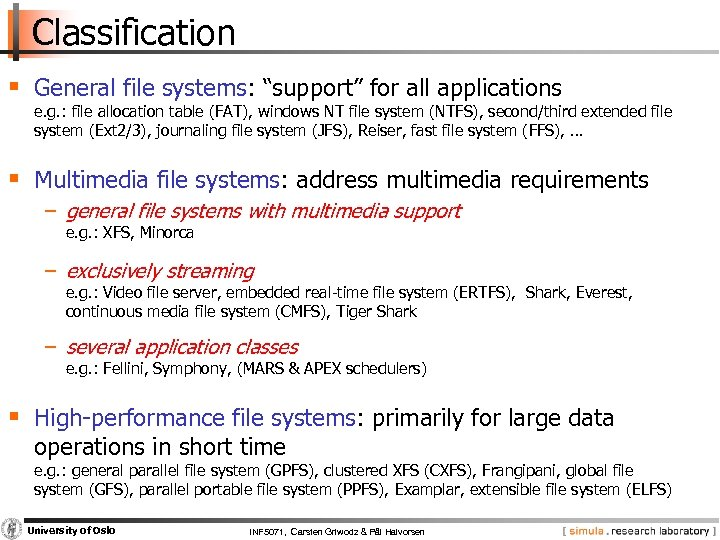 """Classification § General file systems: """"support"""" for all applications e. g. : file allocation"""