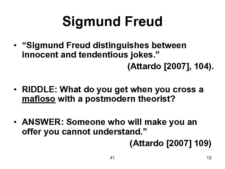 """Sigmund Freud • """"Sigmund Freud distinguishes between innocent and tendentious jokes. """" (Attardo [2007],"""