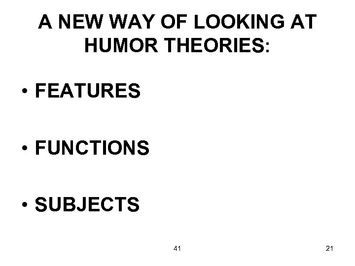 A NEW WAY OF LOOKING AT HUMOR THEORIES: • FEATURES • FUNCTIONS • SUBJECTS