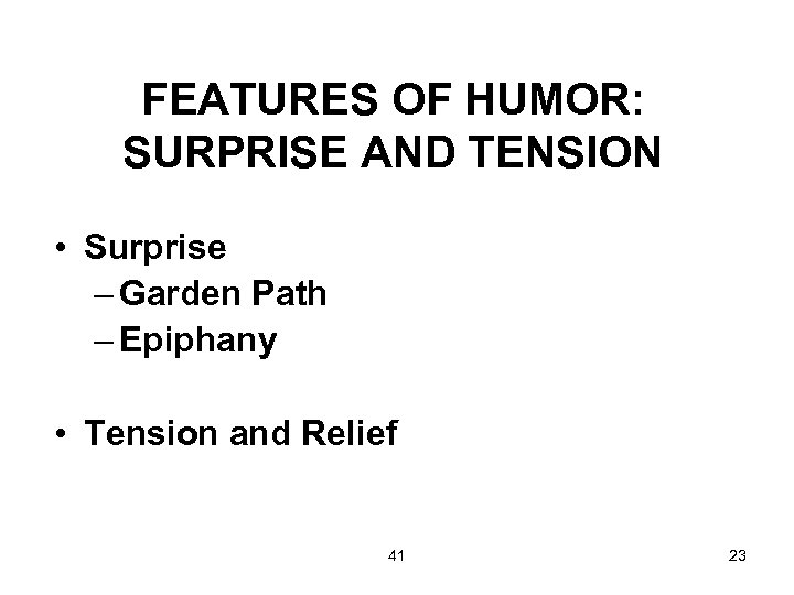 FEATURES OF HUMOR: SURPRISE AND TENSION • Surprise – Garden Path – Epiphany •