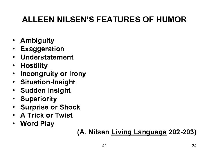 ALLEEN NILSEN'S FEATURES OF HUMOR • • • Ambiguity Exaggeration Understatement Hostility Incongruity or