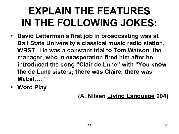 EXPLAIN THE FEATURES IN THE FOLLOWING JOKES: • David Letterman's first job in broadcasting
