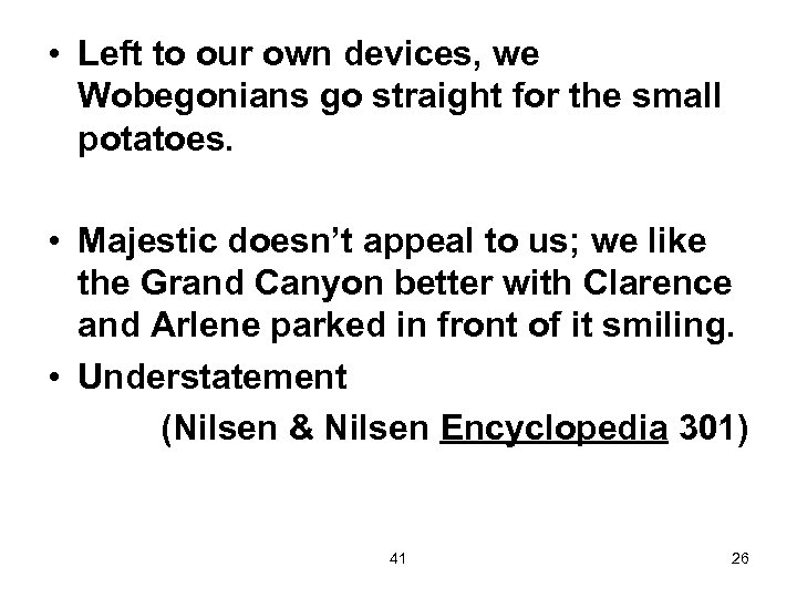 • Left to our own devices, we Wobegonians go straight for the small