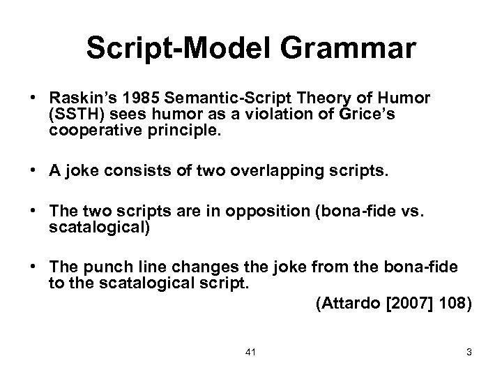 Script-Model Grammar • Raskin's 1985 Semantic-Script Theory of Humor (SSTH) sees humor as a