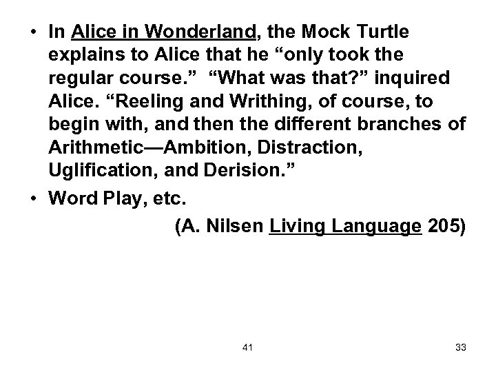 • In Alice in Wonderland, the Mock Turtle explains to Alice that he
