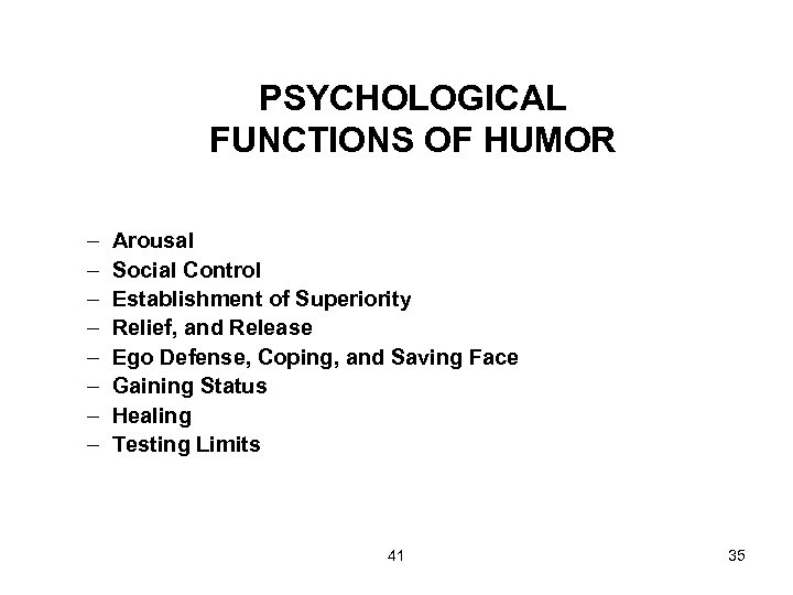 PSYCHOLOGICAL FUNCTIONS OF HUMOR – – – – Arousal Social Control Establishment of Superiority