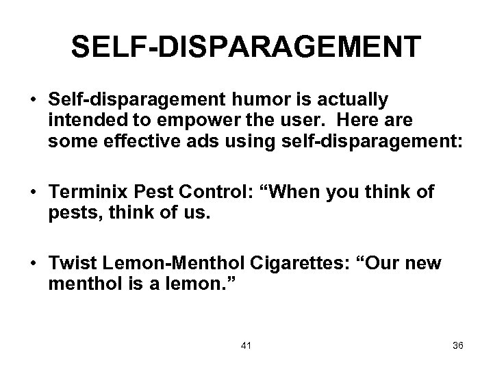 SELF-DISPARAGEMENT • Self-disparagement humor is actually intended to empower the user. Here are some
