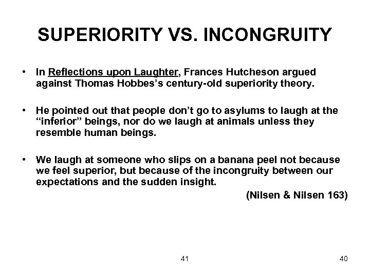 SUPERIORITY VS. INCONGRUITY • In Reflections upon Laughter, Frances Hutcheson argued against Thomas Hobbes's