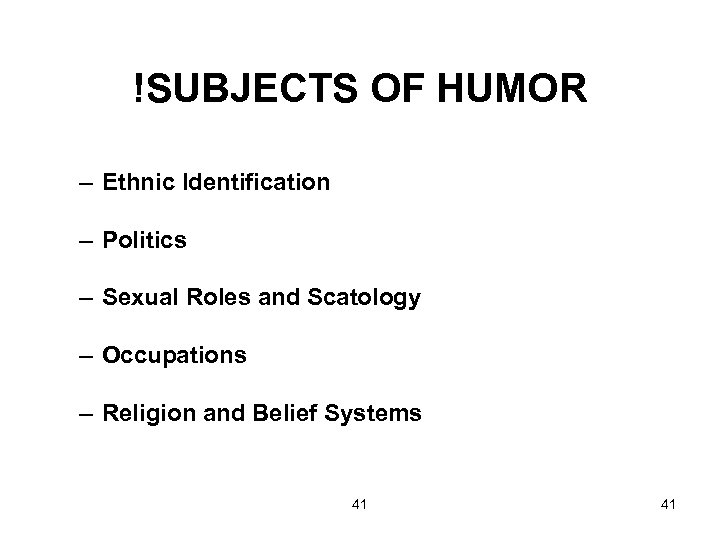 !SUBJECTS OF HUMOR – Ethnic Identification – Politics – Sexual Roles and Scatology –