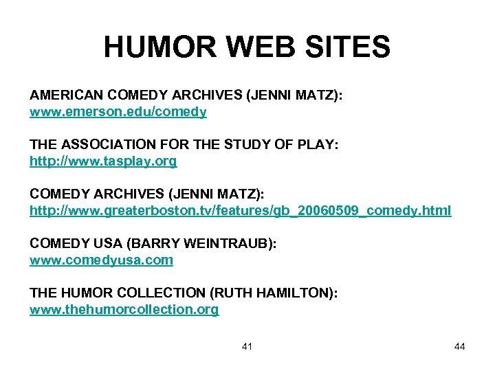 HUMOR WEB SITES AMERICAN COMEDY ARCHIVES (JENNI MATZ): www. emerson. edu/comedy THE ASSOCIATION FOR