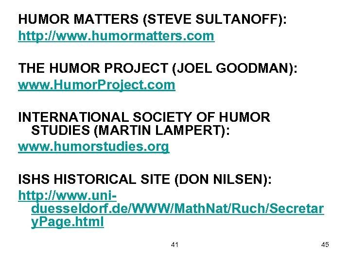 HUMOR MATTERS (STEVE SULTANOFF): http: //www. humormatters. com THE HUMOR PROJECT (JOEL GOODMAN): www.