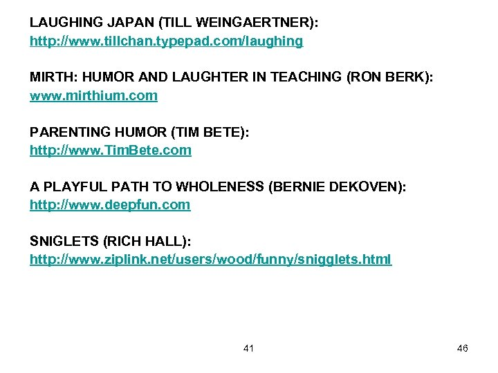 LAUGHING JAPAN (TILL WEINGAERTNER): http: //www. tillchan. typepad. com/laughing MIRTH: HUMOR AND LAUGHTER IN
