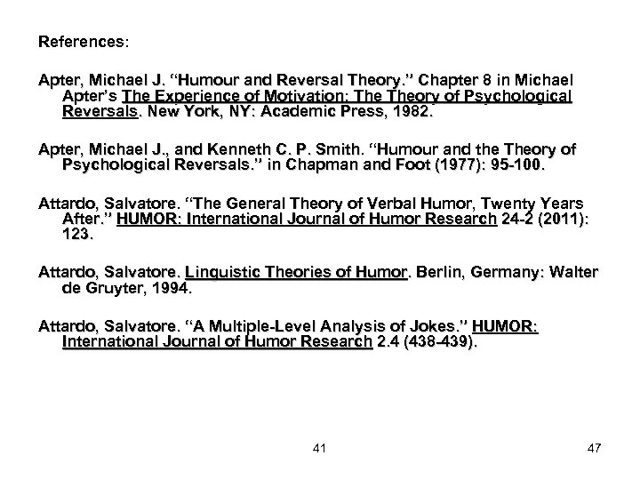 """References: Apter, Michael J. """"Humour and Reversal Theory. """" Chapter 8 in Michael Apter's"""