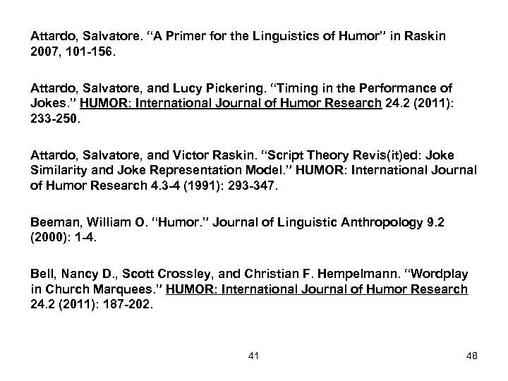 """Attardo, Salvatore. """"A Primer for the Linguistics of Humor"""" in Raskin 2007, 101 -156."""