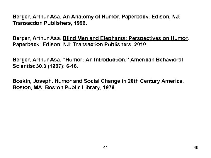Berger, Arthur Asa. An Anatomy of Humor. Paperback: Edison, NJ: Transaction Publishers, 1999. Berger,