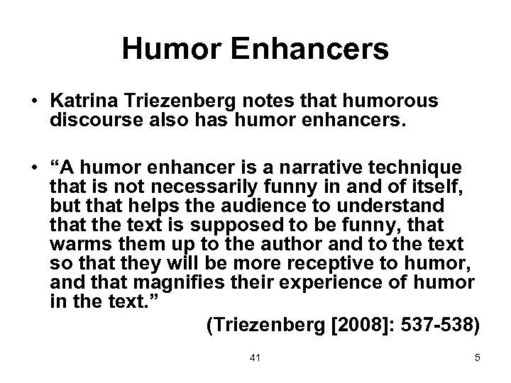 Humor Enhancers • Katrina Triezenberg notes that humorous discourse also has humor enhancers. •
