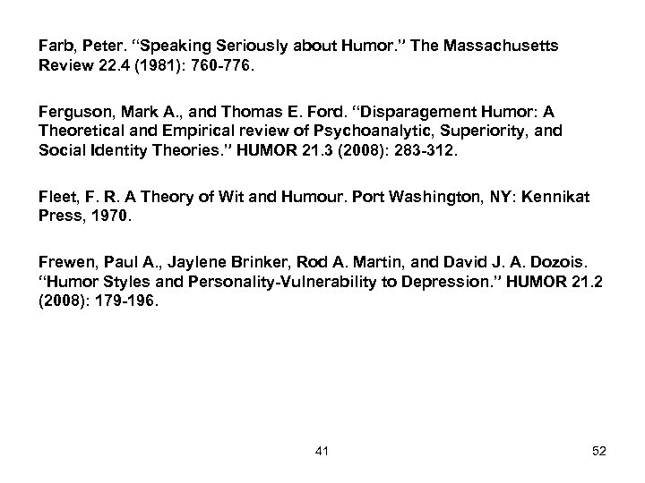 """Farb, Peter. """"Speaking Seriously about Humor. """" The Massachusetts Review 22. 4 (1981): 760"""