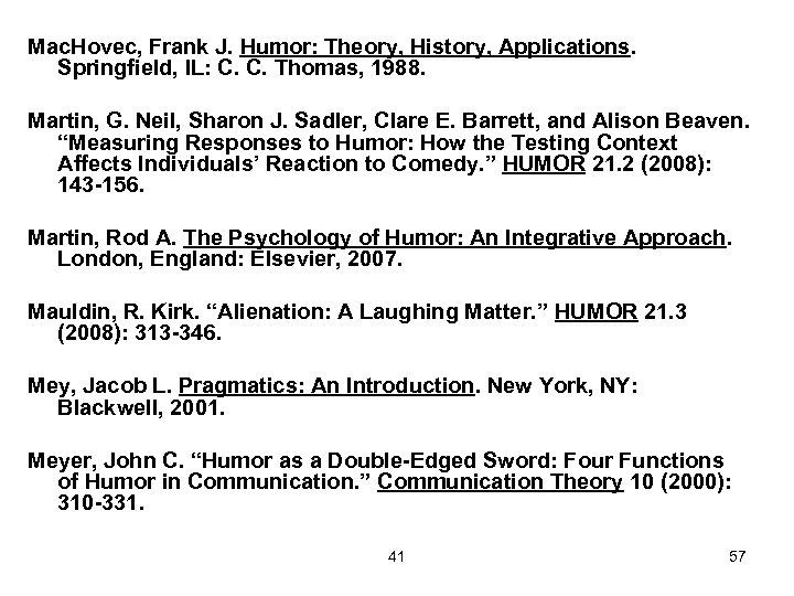 Mac. Hovec, Frank J. Humor: Theory, History, Applications. Springfield, IL: C. C. Thomas, 1988.