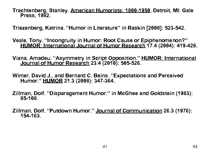 "Trachtenberg, Stanley. American Humorists: 1800 -1950. Detroit, MI: Gale Press, 1982. Triezenberg, Katrina. ""Humor"