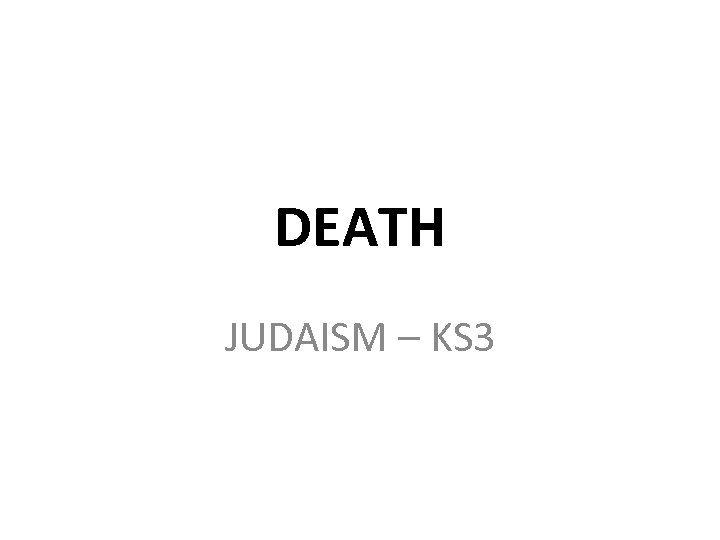 DEATH JUDAISM – KS 3