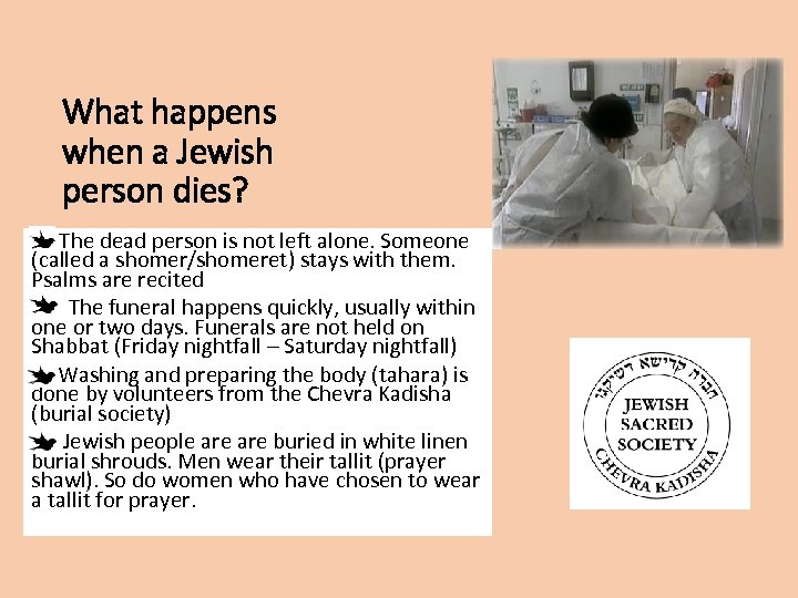 What happens when a Jewish person dies? The dead person is not left alone.