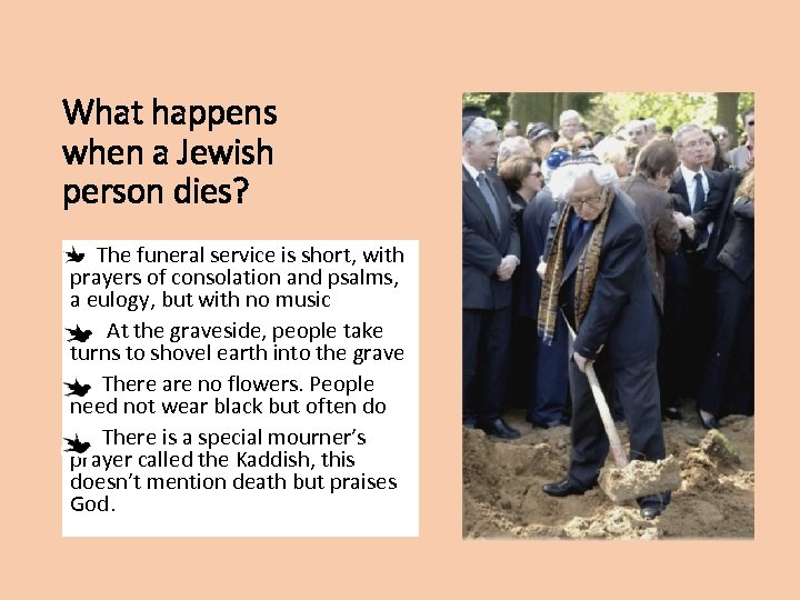 What happens when a Jewish person dies? The funeral service is short, with prayers