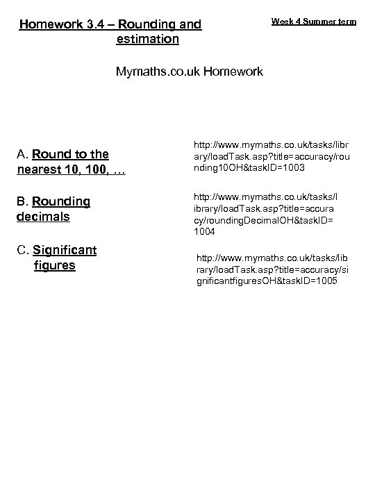 Homework 3. 4 – Rounding and estimation Week 4 Summer term Mymaths. co. uk