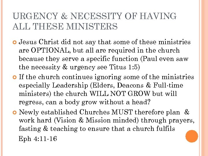 URGENCY & NECESSITY OF HAVING ALL THESE MINISTERS Jesus Christ did not say that