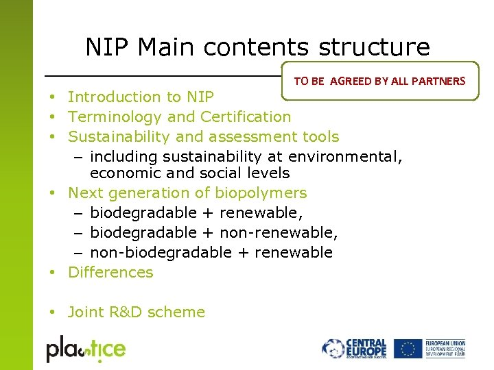 NIP Main contents structure TO BE AGREED BY ALL PARTNERS • Introduction to NIP
