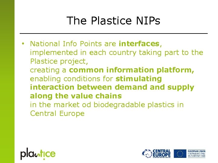 The Plastice NIPs • National Info Points are interfaces, implemented in each country taking