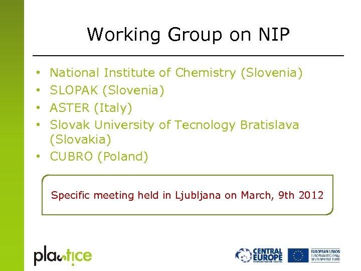 Working Group on NIP National Institute of Chemistry (Slovenia) SLOPAK (Slovenia) ASTER (Italy) Slovak