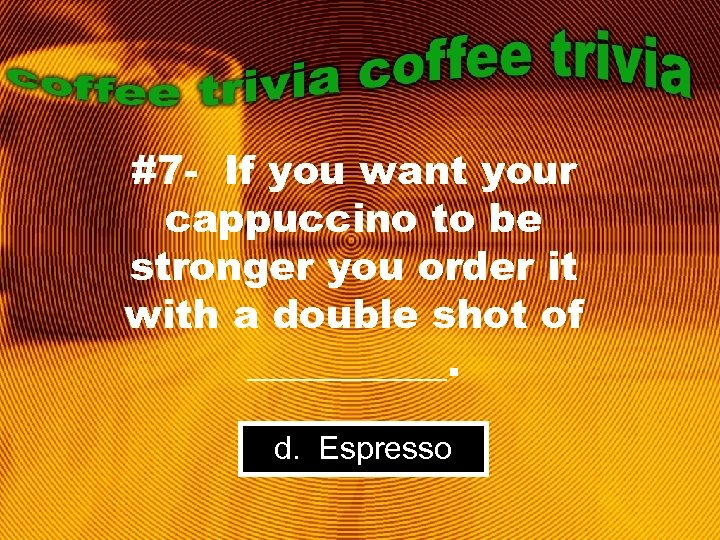 #7 - If you want your cappuccino to be stronger you order it with