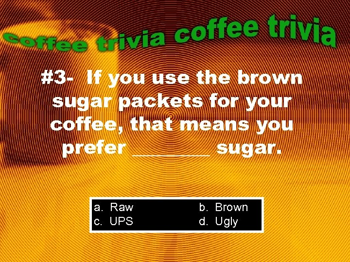 #3 - If you use the brown sugar packets for your coffee, that means
